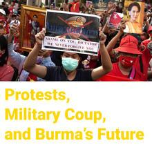 Protests, Military Coup, and Burma's Future